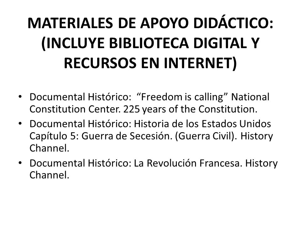 MATERIALES DE APOYO DIDÁCTICO: (INCLUYE BIBLIOTECA DIGITAL Y RECURSOS EN INTERNET) Documental Histórico: Freedom is calling National Constitution Center.