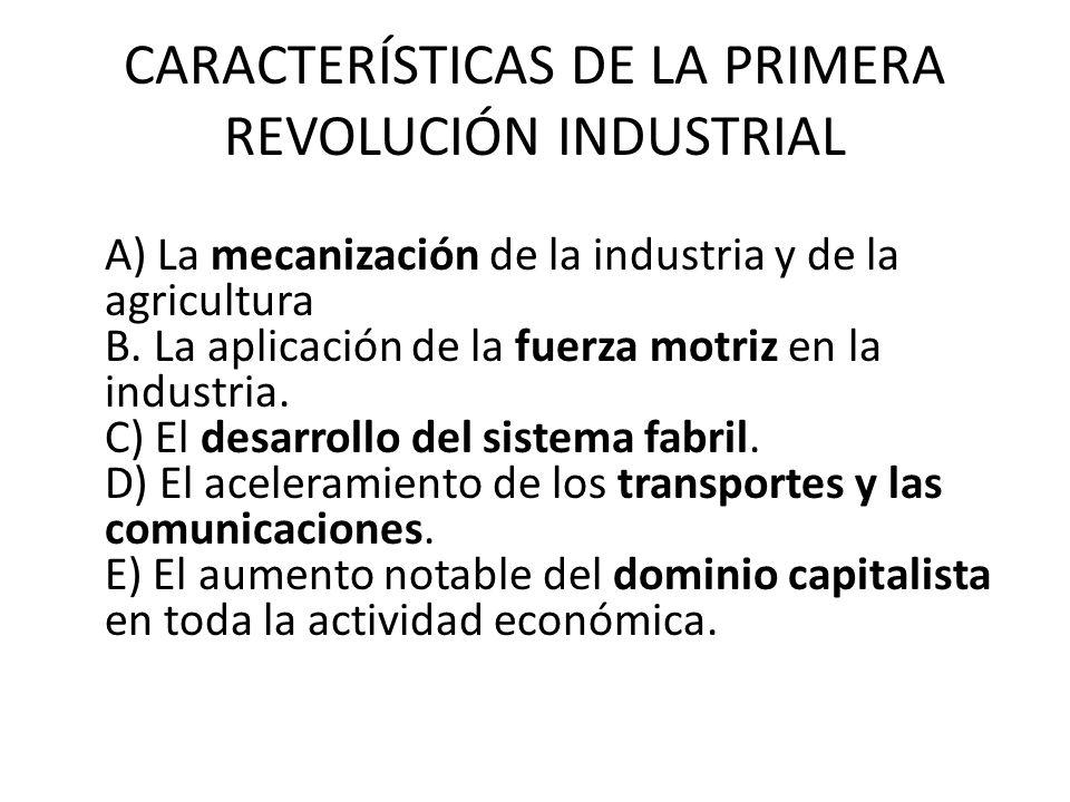 CARACTERÍSTICAS DE LA PRIMERA REVOLUCIÓN INDUSTRIAL A) La mecanización de la industria y de la agricultura B.
