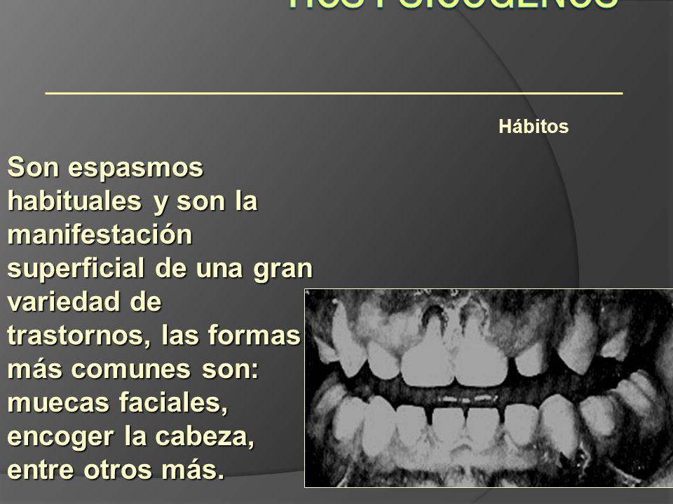 Hábitos Son espasmos habituales y son la manifestación superficial de una gran variedad de trastornos, las formas más comunes son: muecas faciales, en