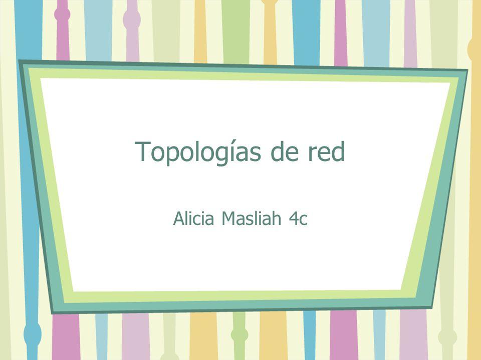 Topologías de red Alicia Masliah 4c