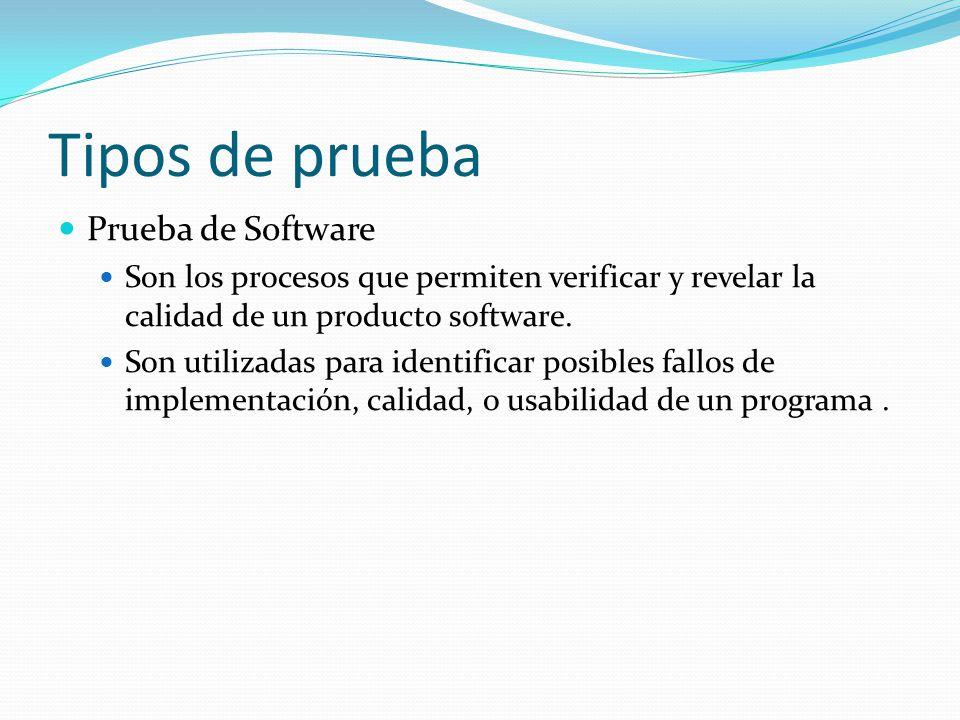 Tipos de prueba Prueba de Software Son los procesos que permiten verificar y revelar la calidad de un producto software. Son utilizadas para identific