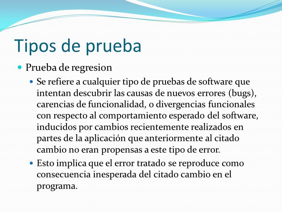 Tipos de prueba Prueba de regresion Se refiere a cualquier tipo de pruebas de software que intentan descubrir las causas de nuevos errores (bugs), car