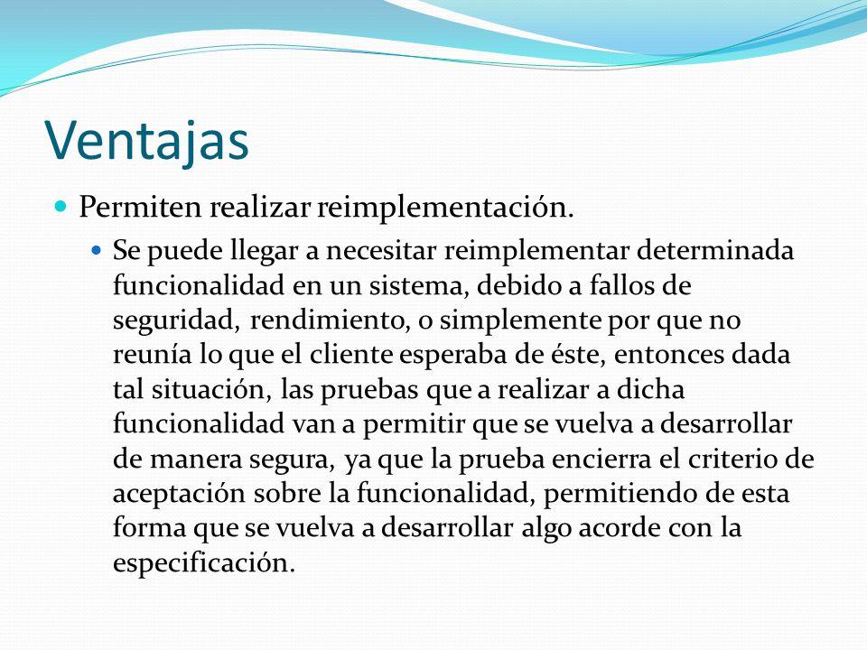 Ventajas Permiten realizar reimplementación. Se puede llegar a necesitar reimplementar determinada funcionalidad en un sistema, debido a fallos de seg