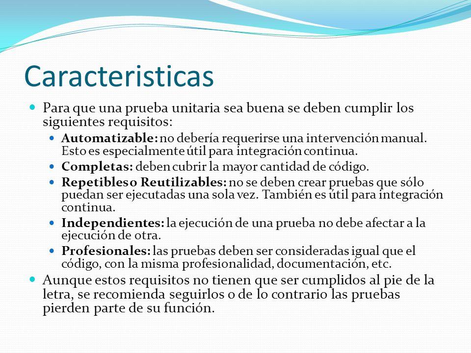 Caracteristicas Para que una prueba unitaria sea buena se deben cumplir los siguientes requisitos: Automatizable: no debería requerirse una intervención manual.