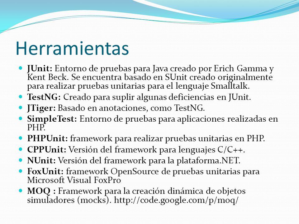 Herramientas JUnit: Entorno de pruebas para Java creado por Erich Gamma y Kent Beck. Se encuentra basado en SUnit creado originalmente para realizar p