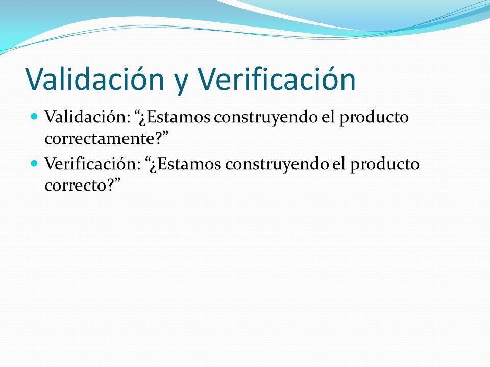 Validación y Verificación Validación: ¿Estamos construyendo el producto correctamente.