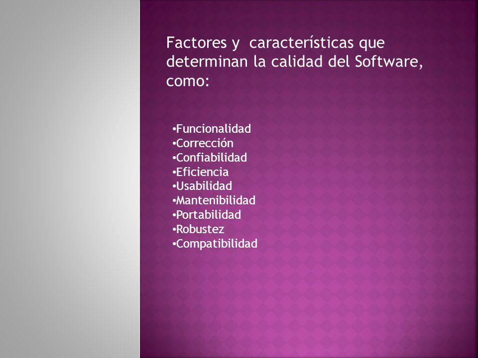 Factores que determinan la calidad de SW El modelo de McCall los clasifica en tres grupos: Operaciones del producto: características operativas.