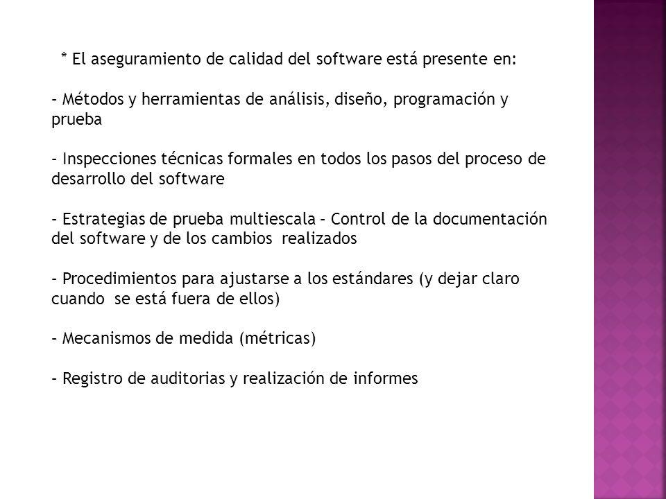 * Actividades para el aseguramiento- de calidad del software: – Métricas de software para el control del proyecto – Verificación y validación del software a lo largo del ciclo de vida.