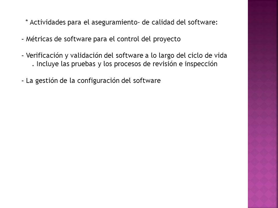 * Actividades para el aseguramiento- de calidad del software: – Métricas de software para el control del proyecto – Verificación y validación del soft
