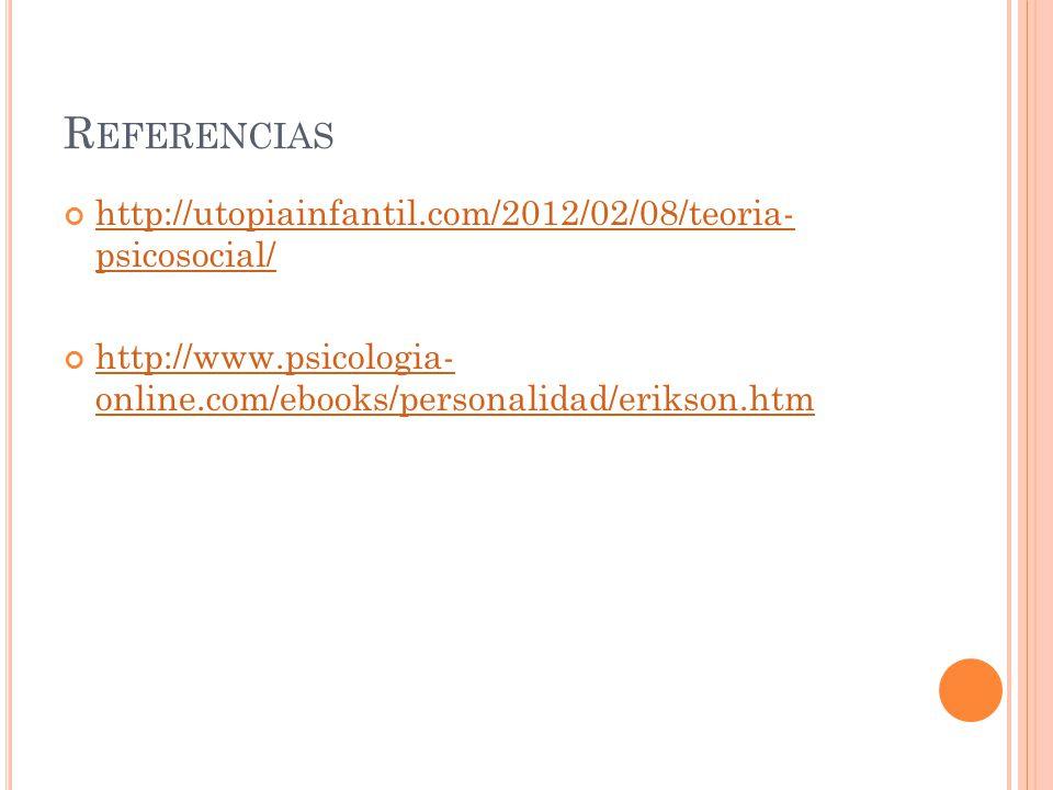 R EFERENCIAS http://utopiainfantil.com/2012/02/08/teoria- psicosocial/ http://utopiainfantil.com/2012/02/08/teoria- psicosocial/ http://www.psicologia
