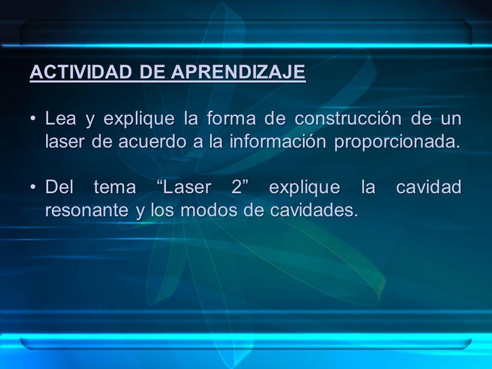 ACTIVIDAD DE APRENDIZAJE Lea y explique la forma de construcción de un laser de acuerdo a la información proporcionada.Lea y explique la forma de cons