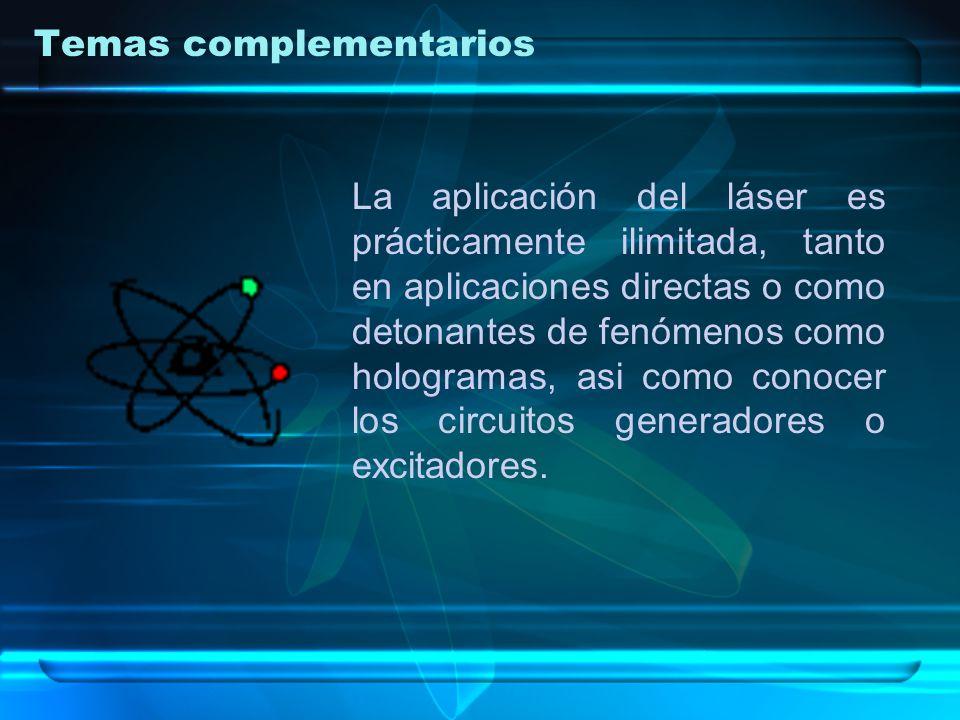 La aplicación del láser es prácticamente ilimitada, tanto en aplicaciones directas o como detonantes de fenómenos como hologramas, asi como conocer los circuitos generadores o excitadores.