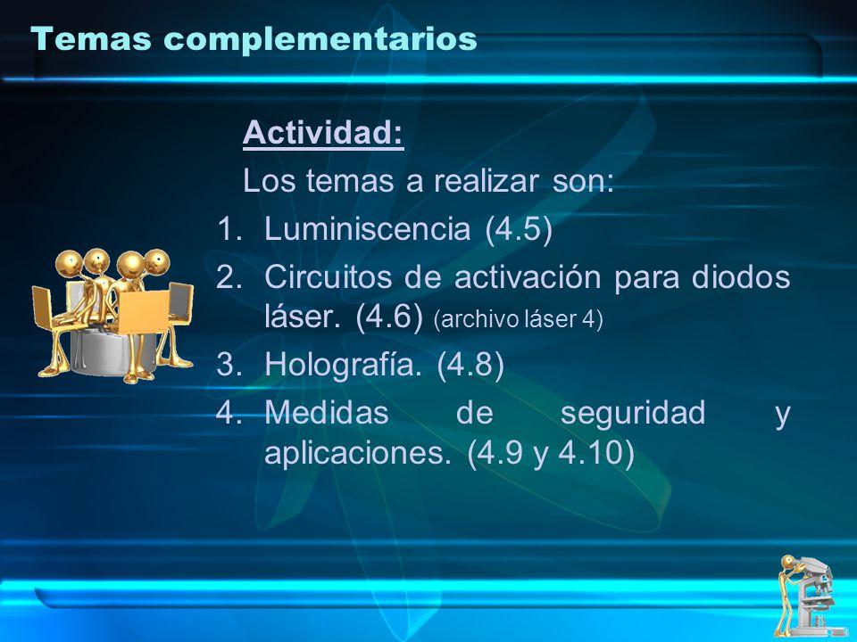 Actividad: Los temas a realizar son: 1.Luminiscencia (4.5) 2.Circuitos de activación para diodos láser. (4.6) (archivo láser 4) 3.Holografía. (4.8) 4.
