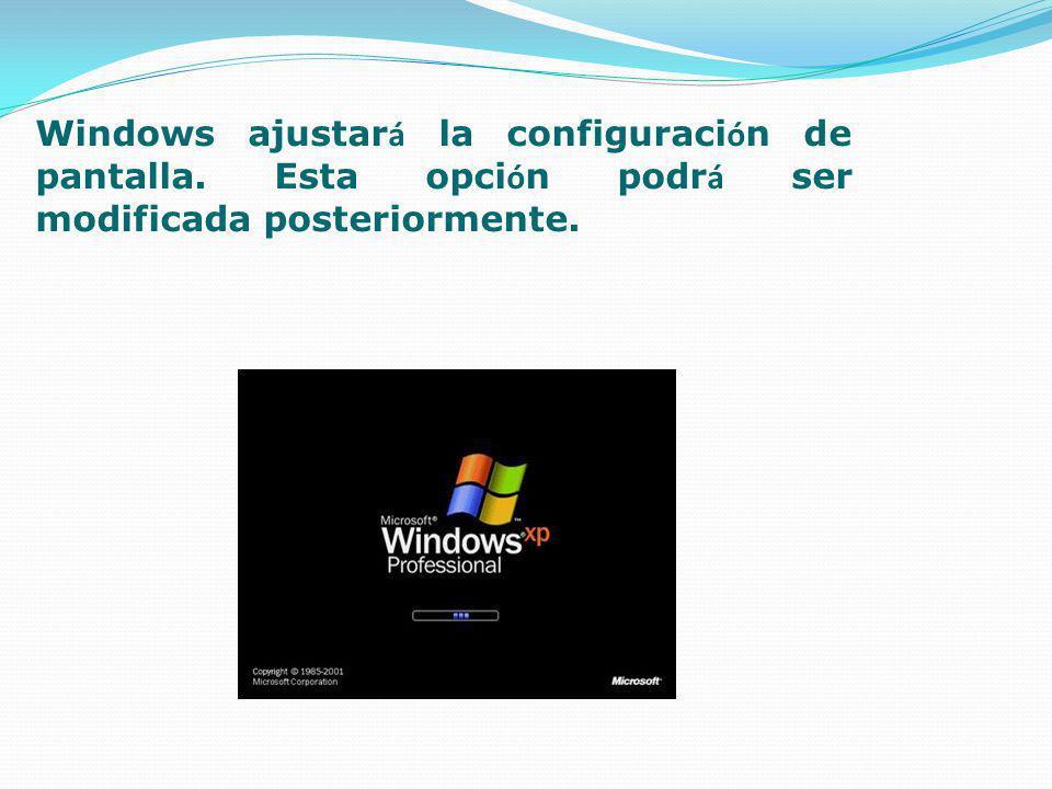 Windows ajustar á la configuraci ó n de pantalla. Esta opci ó n podr á ser modificada posteriormente.