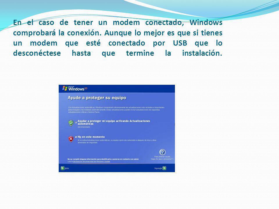 En el caso de tener un modem conectado, Windows comprobará la conexión. Aunque lo mejor es que si tienes un modem que esté conectado por USB que lo de