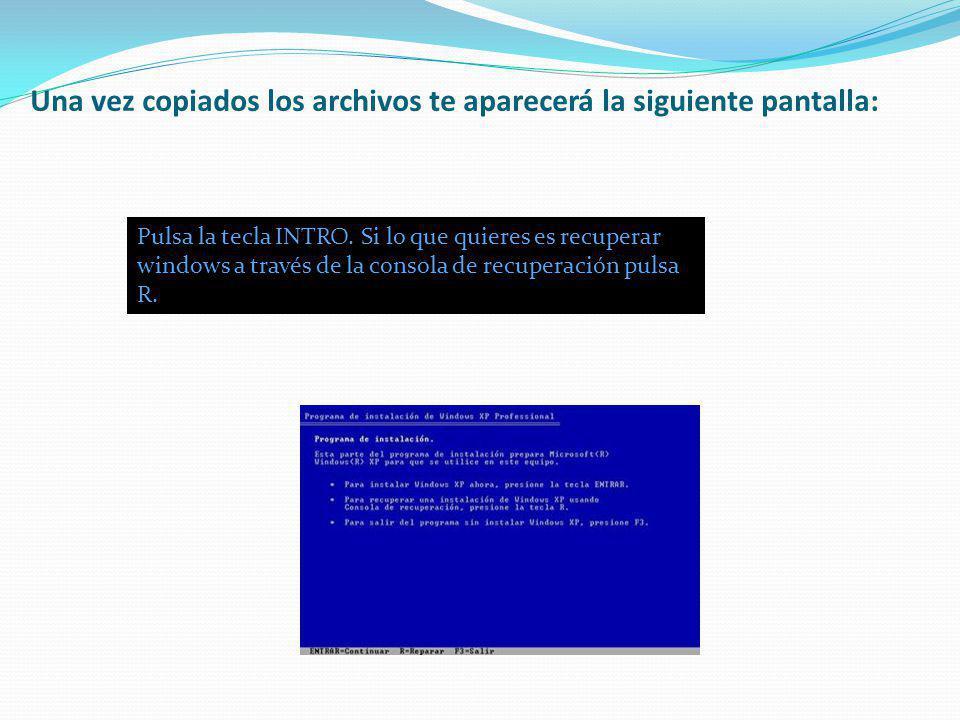 Una vez copiados los archivos te aparecerá la siguiente pantalla: Pulsa la tecla INTRO. Si lo que quieres es recuperar windows a través de la consola