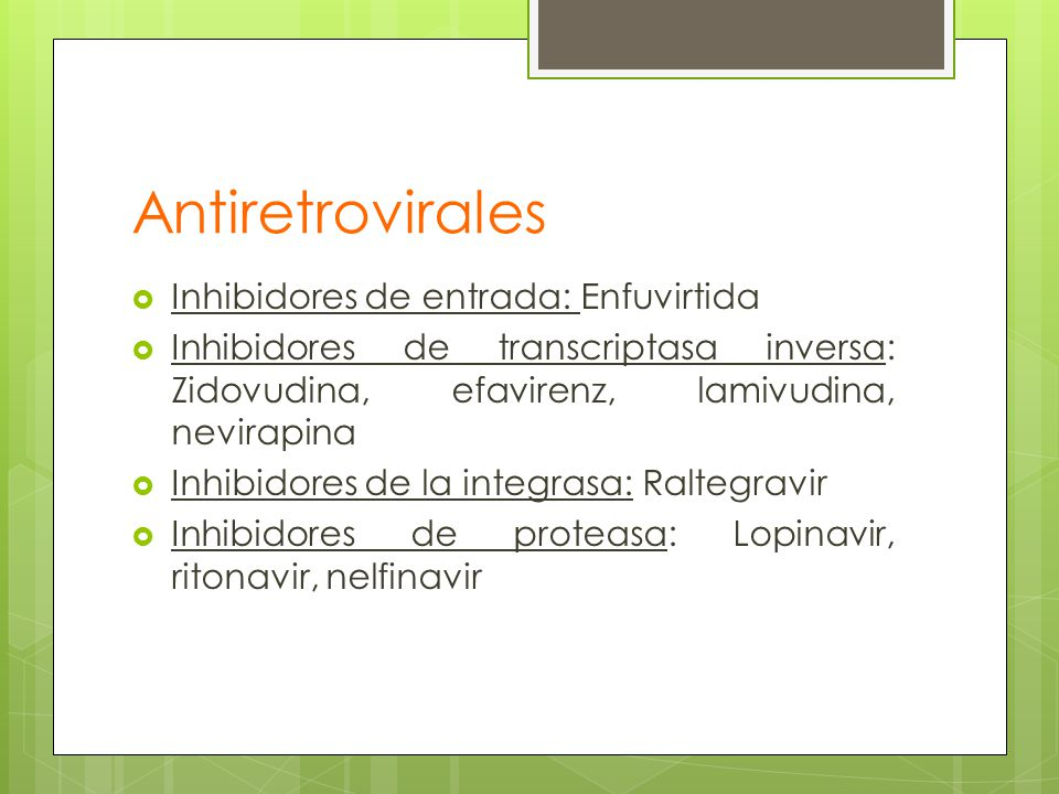 Antiretrovirales Inhibidores de entrada: Enfuvirtida Inhibidores de transcriptasa inversa: Zidovudina, efavirenz, lamivudina, nevirapina Inhibidores d
