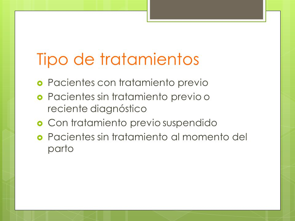 Tipo de tratamientos Pacientes con tratamiento previo Pacientes sin tratamiento previo o reciente diagnóstico Con tratamiento previo suspendido Pacien