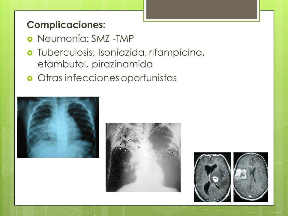 Complicaciones: Neumonía: SMZ -TMP Tuberculosis: Isoniazida, rifampicina, etambutol, pirazinamida Otras infecciones oportunistas