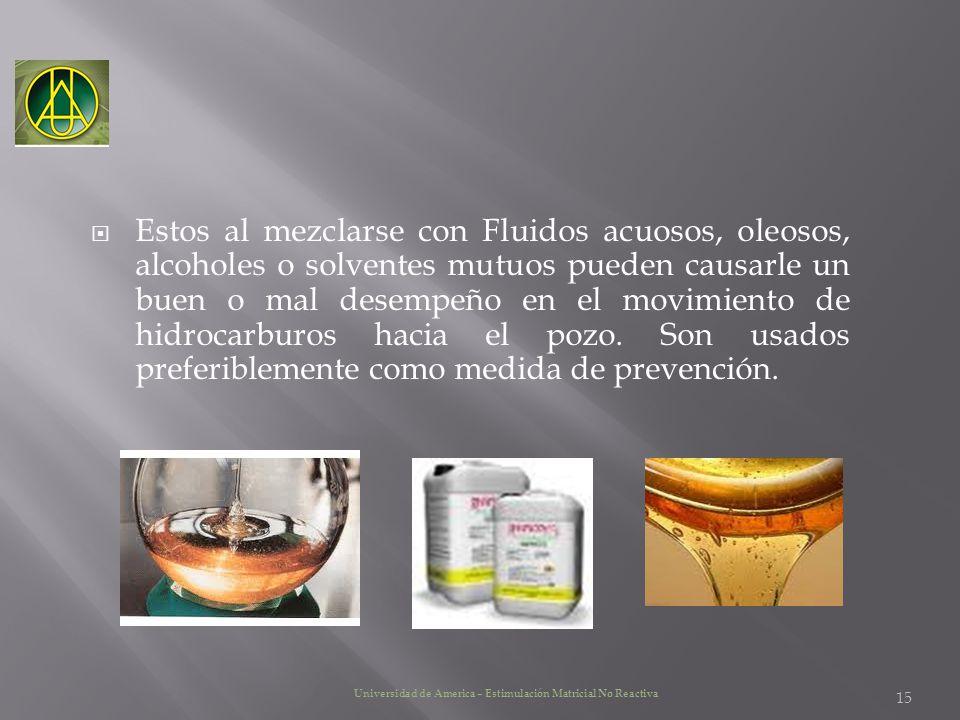 Estos al mezclarse con Fluidos acuosos, oleosos, alcoholes o solventes mutuos pueden causarle un buen o mal desempeño en el movimiento de hidrocarburo