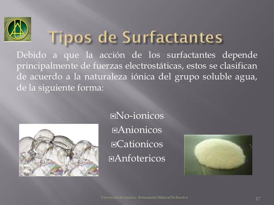 Debido a que la acción de los surfactantes depende principalmente de fuerzas electrostáticas, estos se clasifican de acuerdo a la naturaleza iónica de