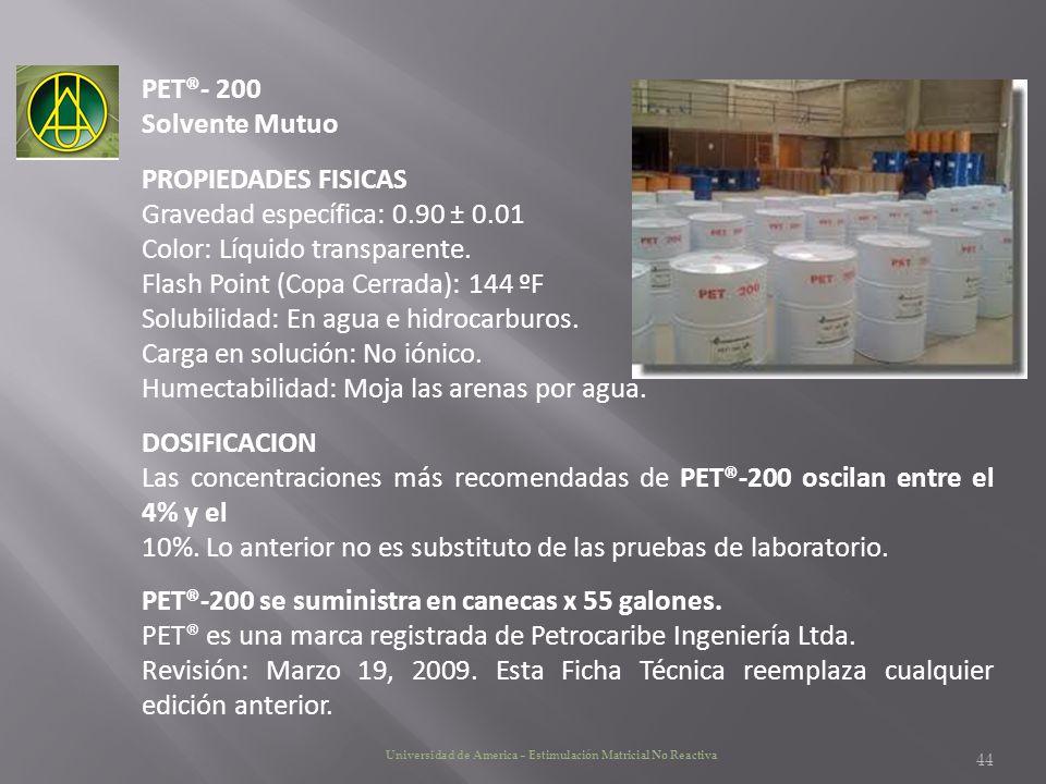 PET®- 200 Solvente Mutuo PROPIEDADES FISICAS Gravedad específica: 0.90 ± 0.01 Color: Líquido transparente. Flash Point (Copa Cerrada): 144 ºF Solubili
