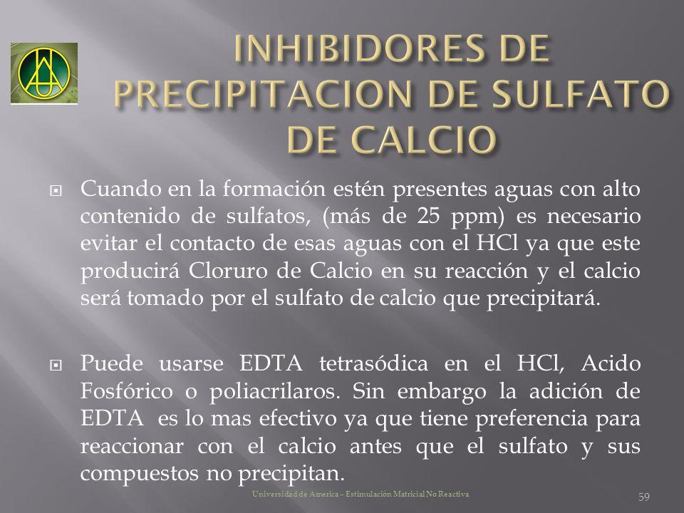 Cuando en la formación estén presentes aguas con alto contenido de sulfatos, (más de 25 ppm) es necesario evitar el contacto de esas aguas con el HCl