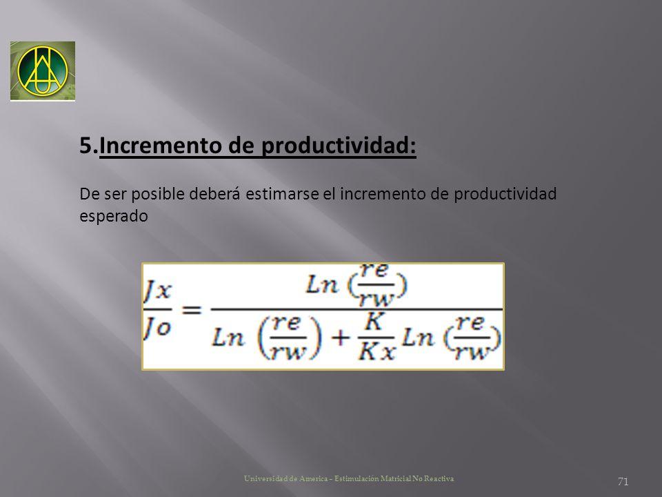 Universidad de America – Estimulación Matricial No Reactiva 5.Incremento de productividad: De ser posible deberá estimarse el incremento de productivi