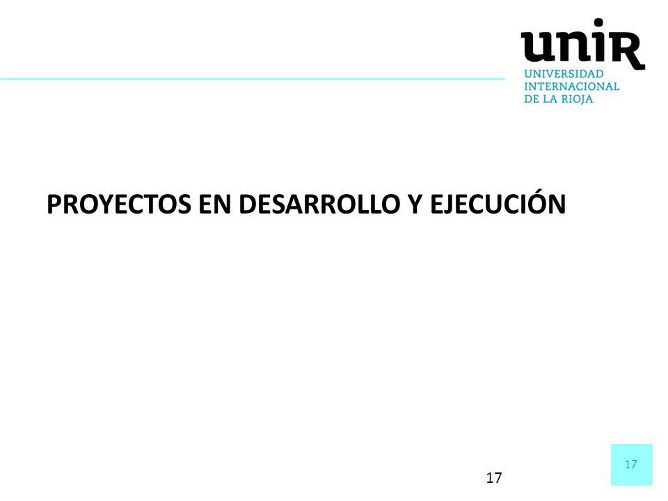 17 PROYECTOS EN DESARROLLO Y EJECUCIÓN