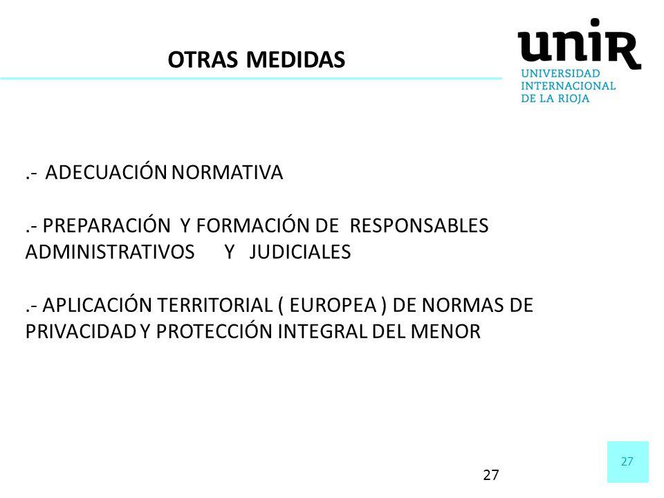 27 OTRAS MEDIDAS.- ADECUACIÓN NORMATIVA.- PREPARACIÓN Y FORMACIÓN DE RESPONSABLES ADMINISTRATIVOS Y JUDICIALES.- APLICACIÓN TERRITORIAL ( EUROPEA ) DE