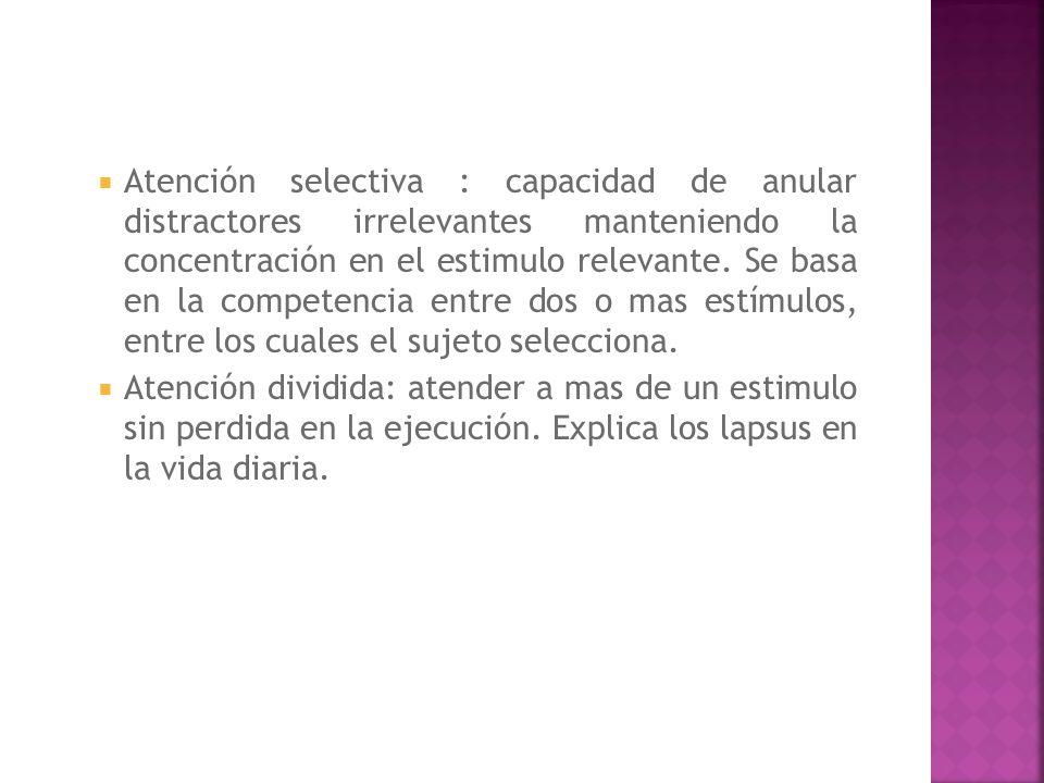 Atención selectiva : capacidad de anular distractores irrelevantes manteniendo la concentración en el estimulo relevante. Se basa en la competencia en