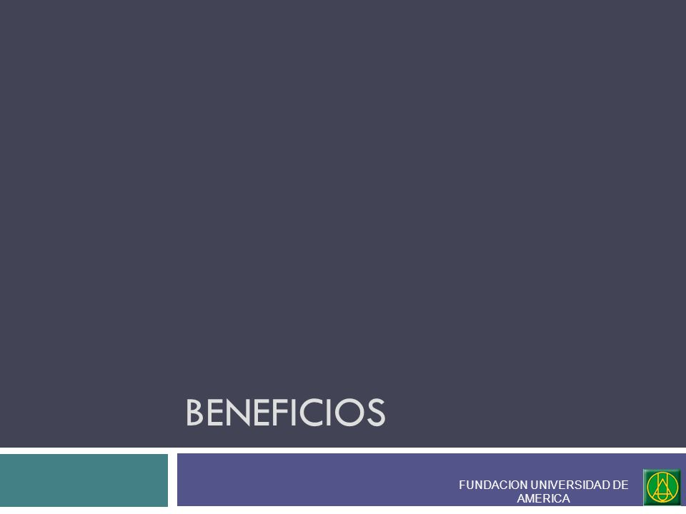 BENEFICIOS FUNDACION UNIVERSIDAD DE AMERICA