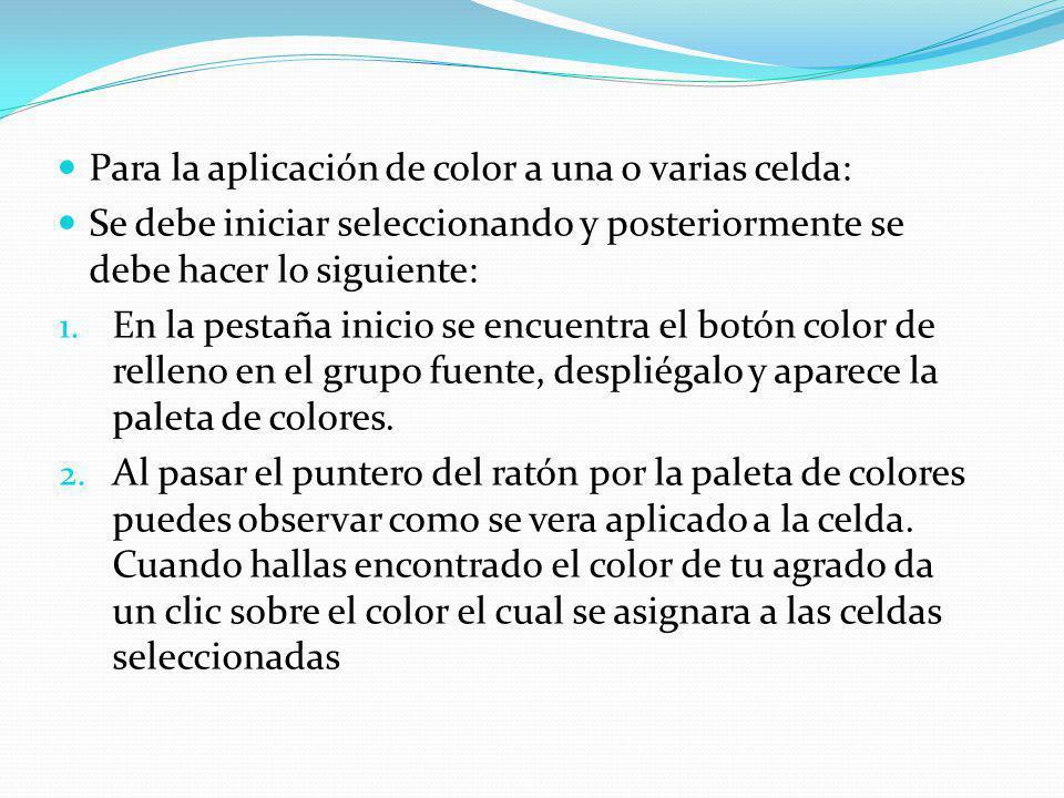 Para la aplicación de color a una o varias celda: Se debe iniciar seleccionando y posteriormente se debe hacer lo siguiente: 1.