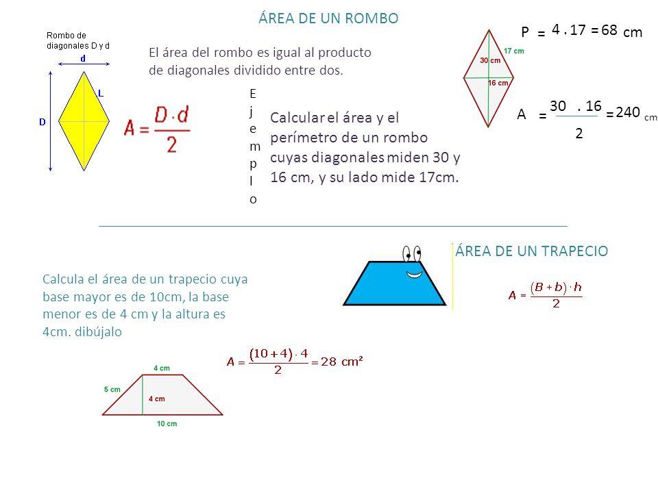 ÁREA DE UN ROMBO El área del rombo es igual al producto de diagonales dividido entre dos. Calcular el área y el perímetro de un rombo cuyas diagonales