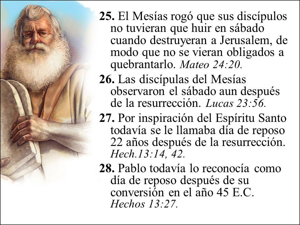25. El Mesías rogó que sus discípulos no tuvieran que huir en sábado cuando destruyeran a Jerusalem, de modo que no se vieran obligados a quebrantarlo