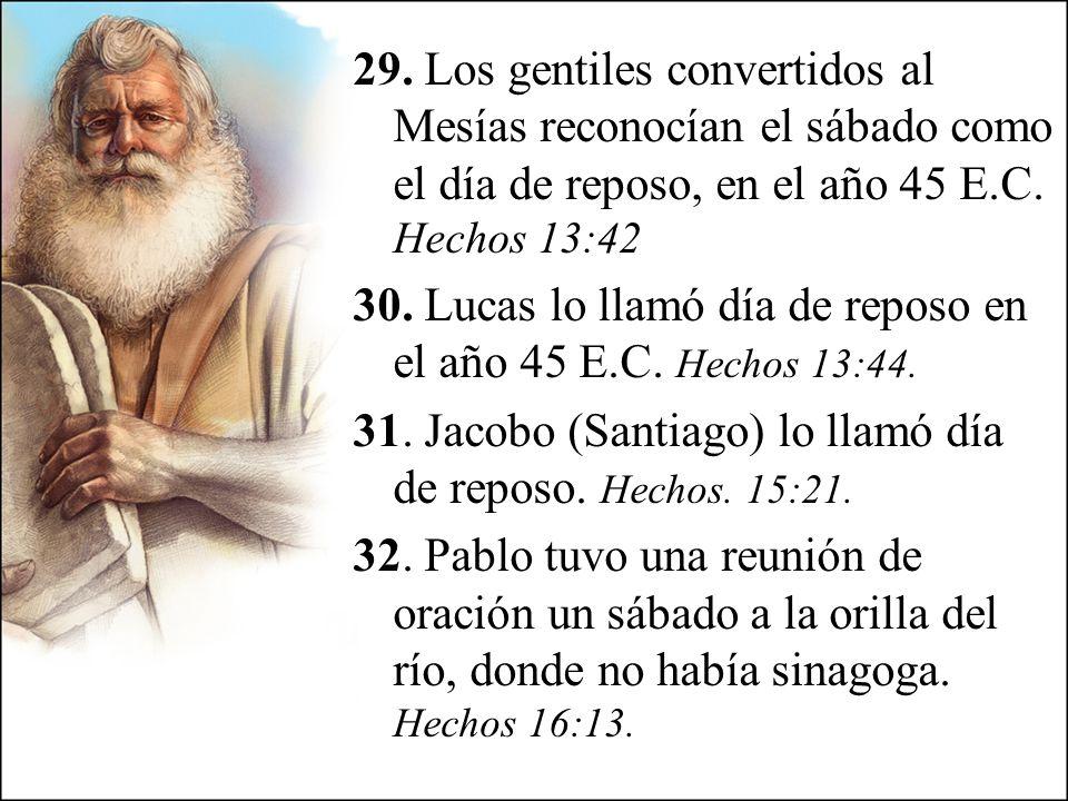 29. Los gentiles convertidos al Mesías reconocían el sábado como el día de reposo, en el año 45 E.C. Hechos 13:42 30. Lucas lo llamó día de reposo en