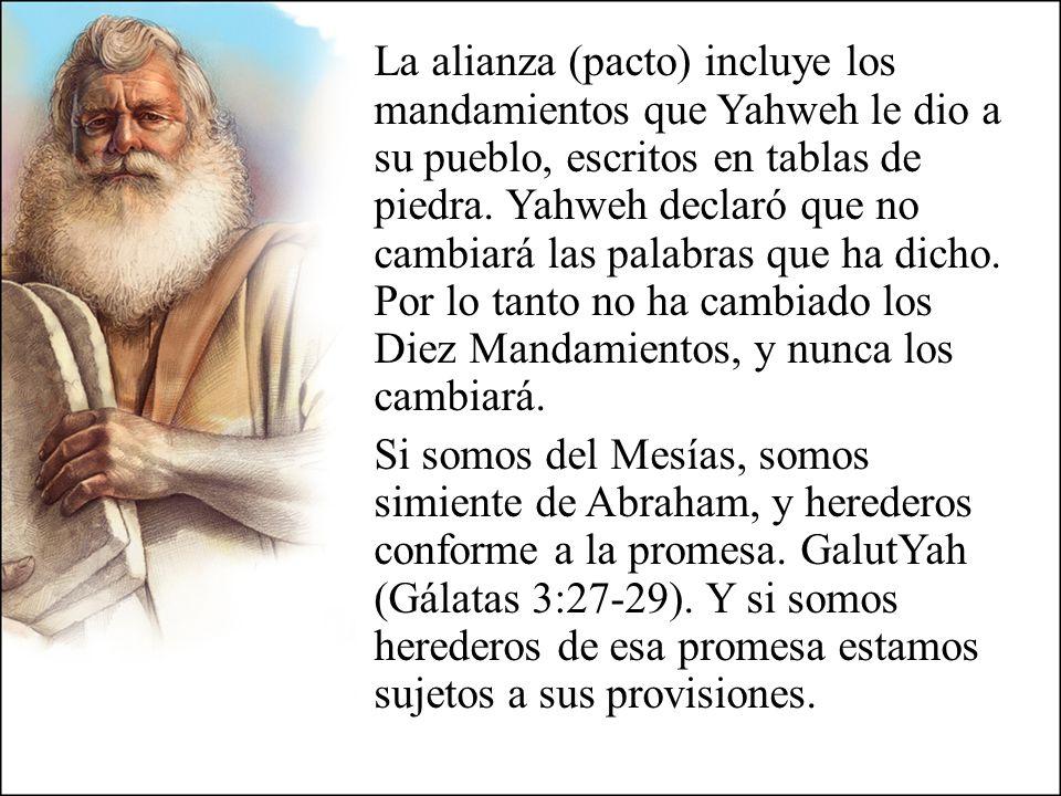 La alianza (pacto) incluye los mandamientos que Yahweh le dio a su pueblo, escritos en tablas de piedra. Yahweh declaró que no cambiará las palabras q