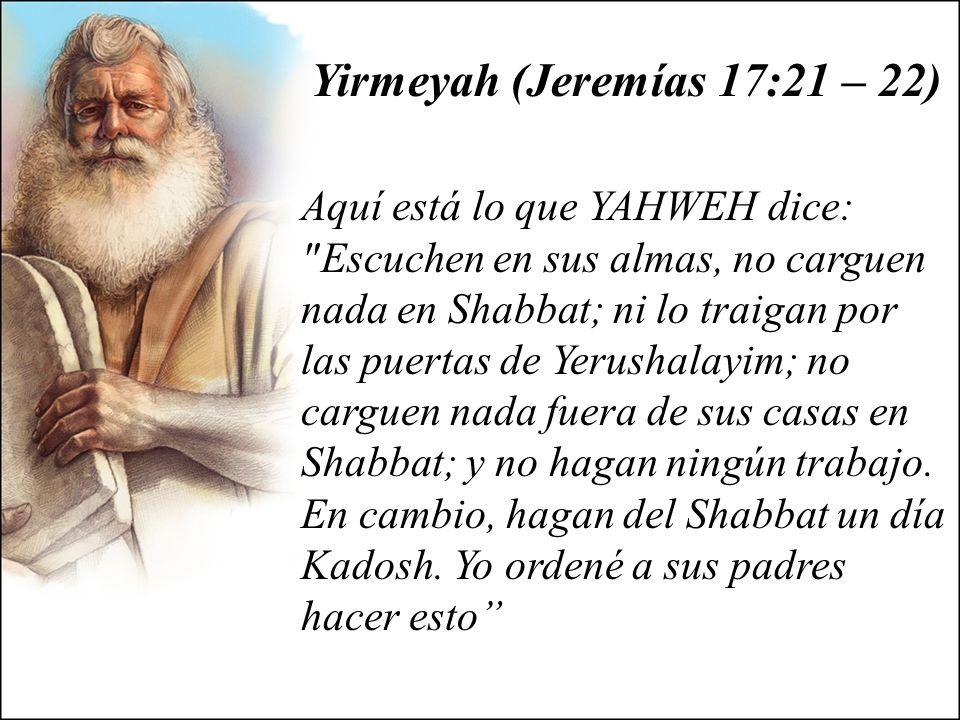 Yirmeyah (Jeremías 17:21 – 22) Aquí está lo que YAHWEH dice: