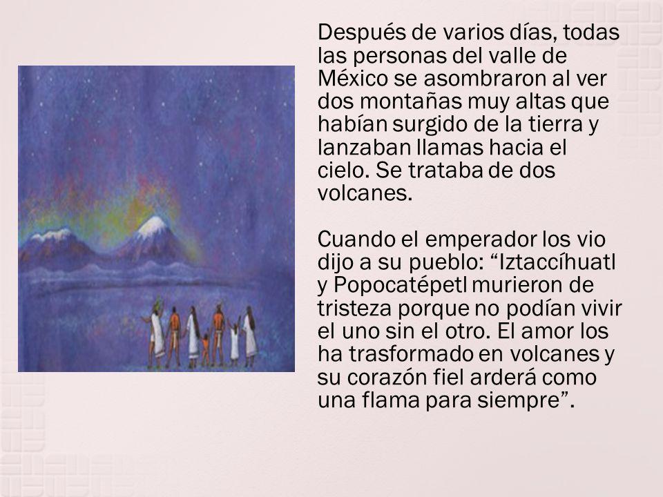 Después de varios días, todas las personas del valle de México se asombraron al ver dos montañas muy altas que habían surgido de la tierra y lanzaban llamas hacia el cielo.