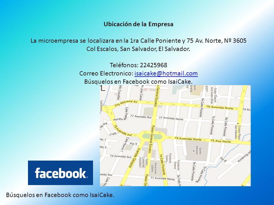 Ubicación de la Empresa La microempresa se localizara en la 1ra Calle Poniente y 75 Av. Norte, Nº 3605 Col Escalos, San Salvador, El Salvador. Teléfon