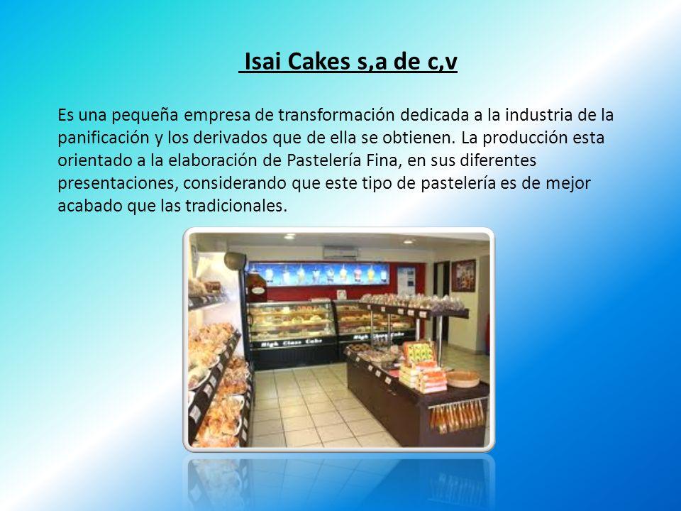 Isai Cakes s,a de c,v Es una pequeña empresa de transformación dedicada a la industria de la panificación y los derivados que de ella se obtienen. La