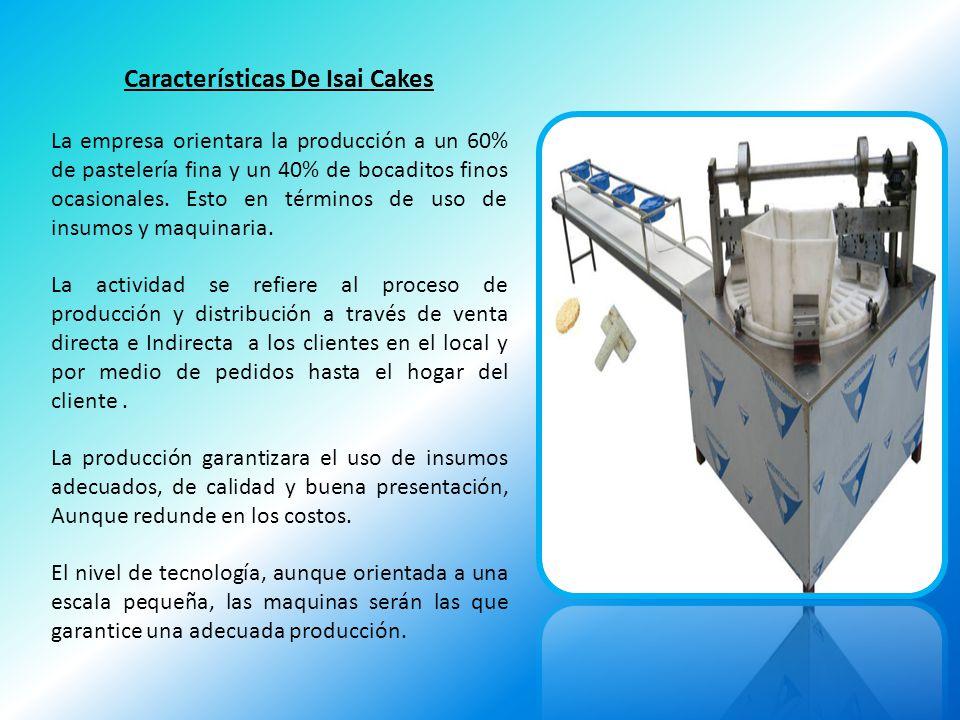 Características De Isai Cakes La empresa orientara la producción a un 60% de pastelería fina y un 40% de bocaditos finos ocasionales. Esto en términos