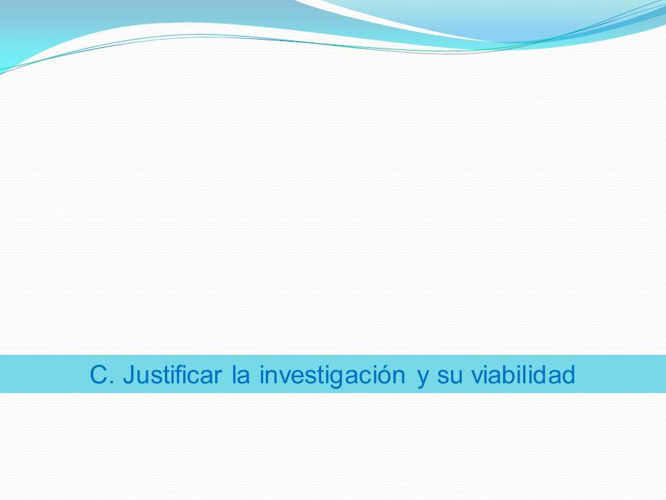 C. Justificar la investigación y su viabilidad
