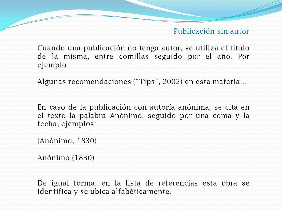 Publicación sin autor Cuando una publicación no tenga autor, se utiliza el título de la misma, entre comillas seguido por el año.