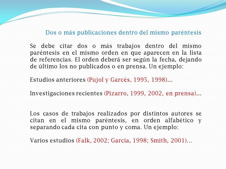 Dos o más publicaciones dentro del mismo paréntesis Se debe citar dos o más trabajos dentro del mismo paréntesis en el mismo orden en que aparecen en la lista de referencias.