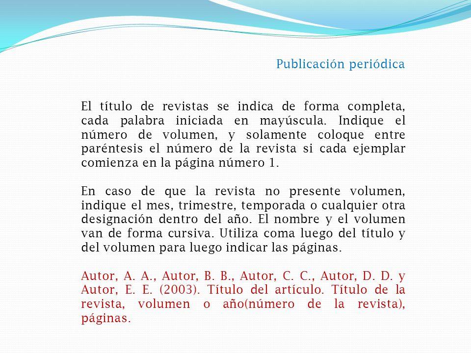 Publicación periódica El título de revistas se indica de forma completa, cada palabra iniciada en mayúscula.