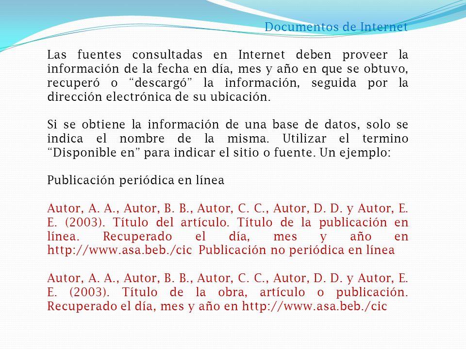 Documentos de Internet Las fuentes consultadas en Internet deben proveer la información de la fecha en día, mes y año en que se obtuvo, recuperó o descargó la información, seguida por la dirección electrónica de su ubicación.