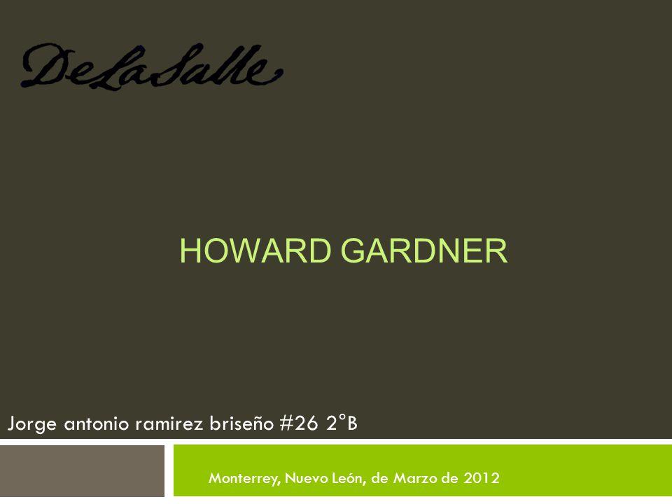 HOWARD GARDNER Jorge antonio ramirez briseño #26 2°B Monterrey, Nuevo León, de Marzo de 2012