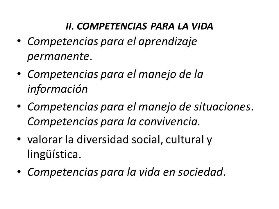 II. COMPETENCIAS PARA LA VIDA Competencias para el aprendizaje permanente. Competencias para el manejo de la información Competencias para el manejo d