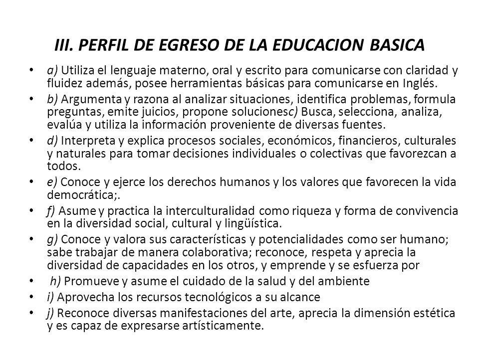 III. PERFIL DE EGRESO DE LA EDUCACION BASICA a) Utiliza el lenguaje materno, oral y escrito para comunicarse con claridad y fluidez además, posee herr